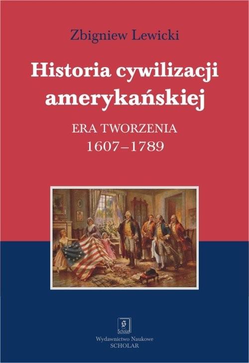 okładka Historia cywilizacji amerykańskiej Era tworzenia 1607–1789, Książka | Zbigniew Lewicki
