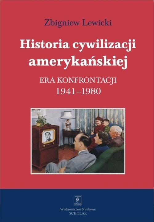 okładka Historia cywilizacji amerykańskiej Era konfrontacji 1941–1980książka |  | Zbigniew Lewicki
