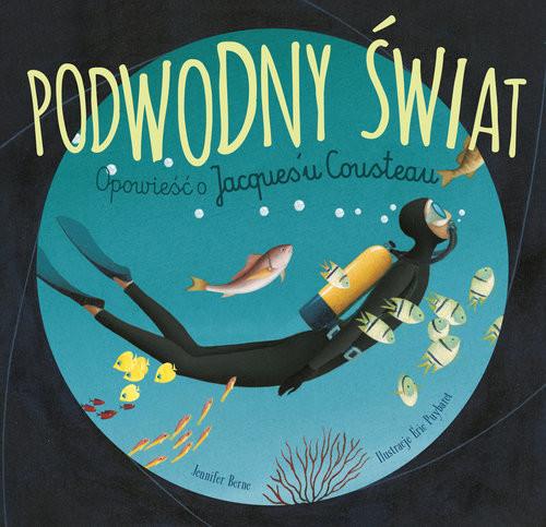 okładka Podwodny świat Opowieść o Jacques'u Cousteau, Książka | Berne Jennifer