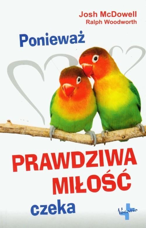 okładka Ponieważ prawdziwa miłość czeka, Książka   Josh  McDowell, Ralph Woodworth