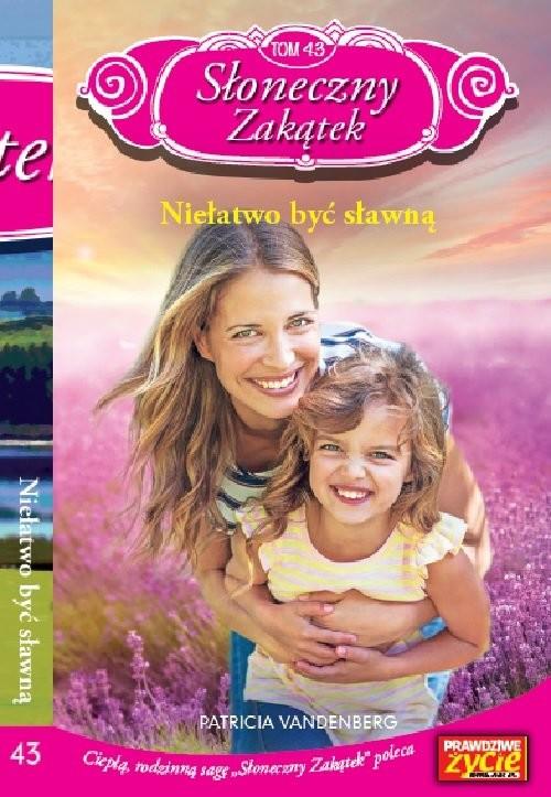 okładka Słoneczny Zakątek Tom 43 Niełatwo być sławną, Książka | Vandenberg Patricia