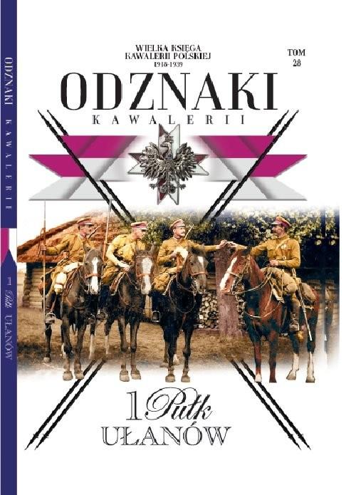 okładka Wielka Księga Kawalerii Polskiej Odznaki Kawalerii Tom 28 1 Pułk Ułanów, Książka |