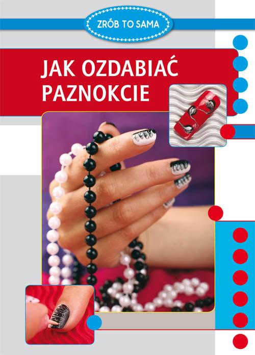 okładka Jak ozdabiać paznokcie, Książka | Marta  Jendraszak