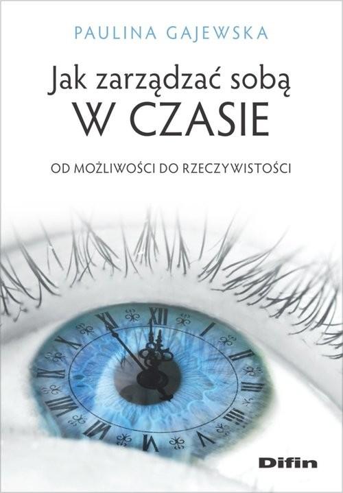 okładka Jak zarządzać sobą w czasie Od możliwości do rzeczywistości, Książka | Gajewska Paulina