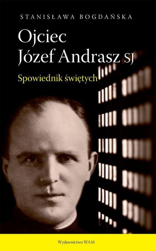 okładka Ojciec Józef Andrasz SJ Spowiednik świętych, Książka   Bogdańska Stanisława