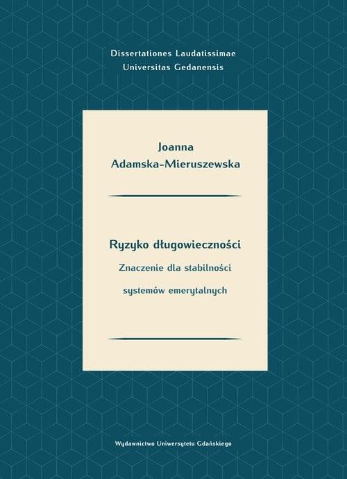 okładka Ryzyko długowieczności. Znaczenie dla stabilności systemów emerytalnych, Książka | Adamska-Mieruszewska Joanna