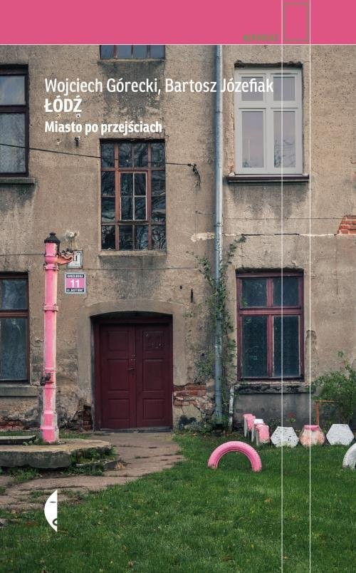 okładka Łódź Miasto po przejściach, Książka | Wojciech Górecki, Bartosz Józefiak