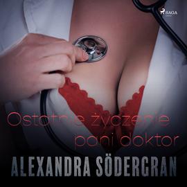 okładka Ostatnie życzenie pani doktor. Opowiadanie erotyczneaudiobook | MP3 | Södergran Alexandra