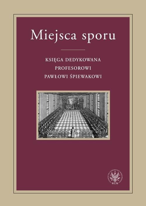 okładka Miejsca sporu Księga dedykowana Profesorowi Pawłowi Śpiewakowi, Książka  