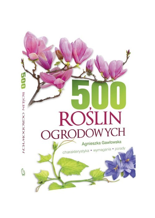 okładka 500 roślin ogrodowych Charakterystyka, wymagania, porady, Książka | Agnieszka Gawłowska