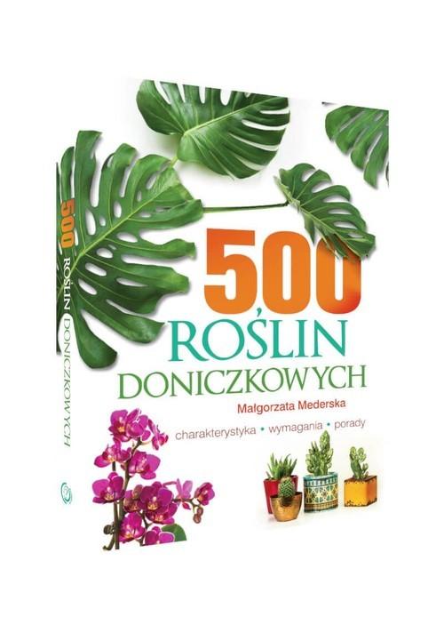 okładka 500 roślin doniczkowych Charakterystyka, wymagania, porady, Książka | Mederska Małgorzata
