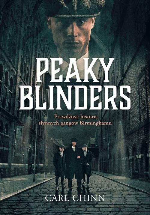 okładka Peaky Blinders Prawdziwa historia słynnych gangów Birminghamuksiążka      Chinn Carl