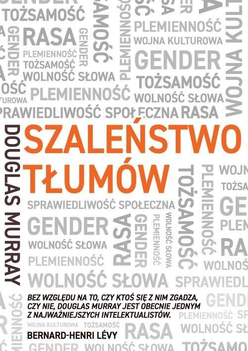 okładka Szaleństwo tłumów Gender, rasa, tożsamość, Książka | Douglas Murray
