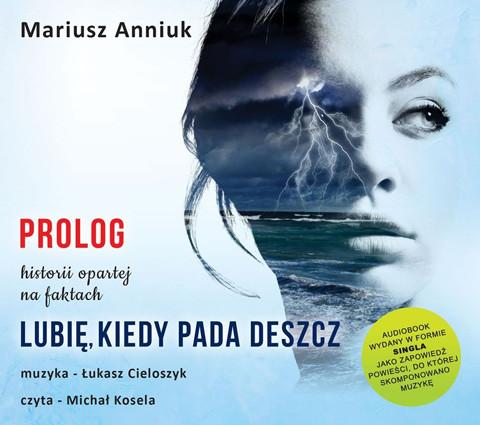 okładka Lubię, kiedy pada deszcz. Prologaudiobook | MP3 | Mariusz Anniuk, Łukasz Cieloszyk