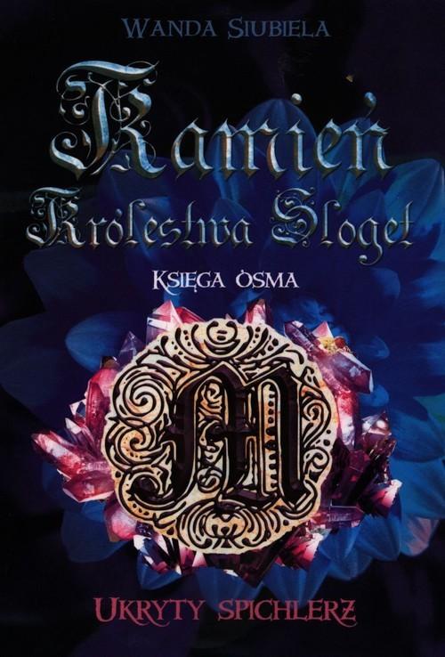 okładka Kamień Królestwa Sloget. Ukryty spichlerz Księga ósma, Książka | Siubiela Wanda