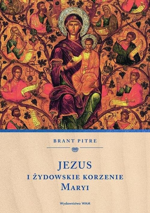 okładka Jezus i żydowskie korzenie Maryi, Książka   Pitre Brant