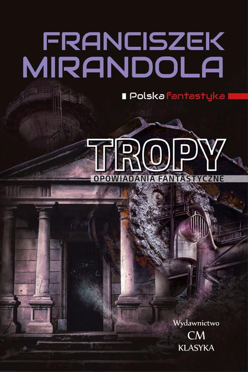 okładka Tropy Opowiadania fantastyczne, Książka | Franciszek Mirandola