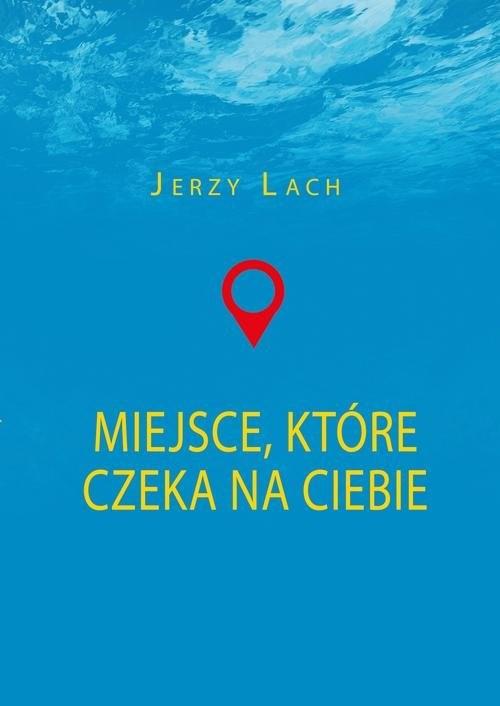 okładka Miejsce które czeka na ciebie, Książka | Lach Jerzy