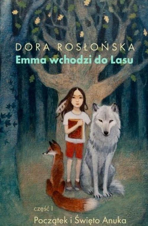 okładka Emma wchodzi do lasu Cz 1. Poaczątek i Święto Anukaksiążka |  | Rosłońska Dora