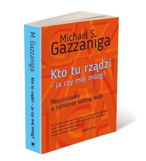 okładka Kto tu rządzi - ja czy mój mózg? Neuronauka a istnienie wolnej woliksiążka |  | Michael S.  Gazzaniga