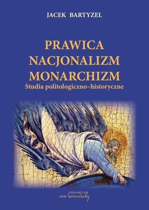 okładka Prawica Nacjonalizm Monarchizm Studia politologiczno-historyczne.książka      Jacek Bartyzel