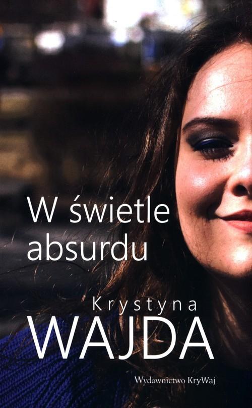 okładka W świetle absurduksiążka |  | Krystyna  Wajda