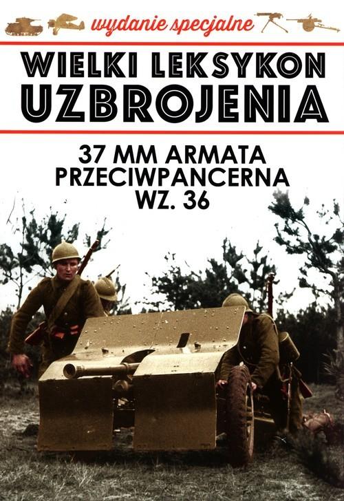 okładka Wielki Leksykon uzbrojenia Wydanie specjalne 37 mm armata przeciwpancerna WZ.36książka |  |