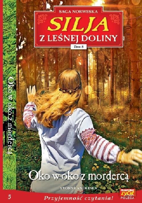 okładka SILJA Z LEŚNEJ DOLINY t.5 Oko w oko z mordercą, Książka | Yvonne Andersen
