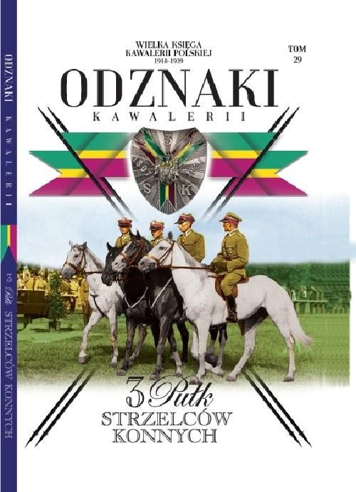 okładka Wielka Księga Kawalerii Polskiej Odznaki Kawalerii t.29 3 Pułk Strzelców Konnych, Książka | Opracowanie zbiorowe