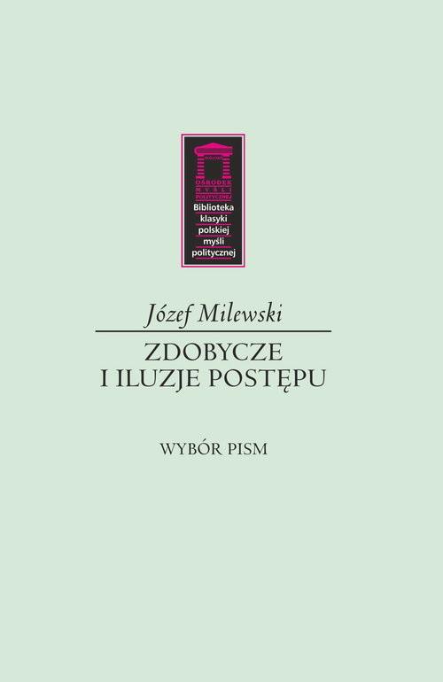 okładka Zdobycze i iluzje postępu Wybór pism, Książka | Milewski Józef