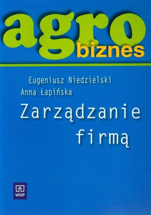 okładka Agrobiznes Zarządzanie firmą Podręcznik, Książka | Eugeniusz Niedzielski, Anna Łapińska