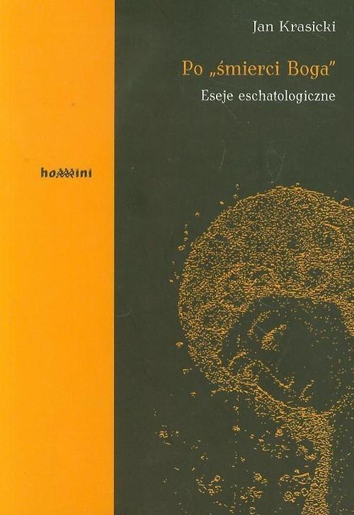 okładka Po śmierci Boga Eseje eschatologiczne, Książka | Krasicki Jan