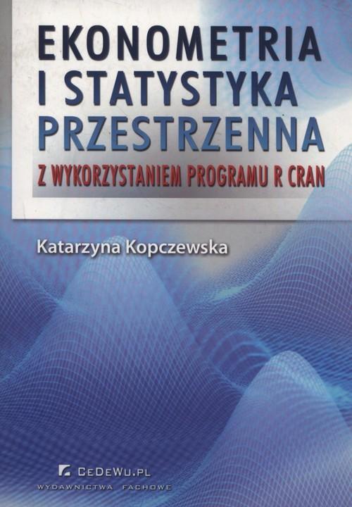 okładka Ekonometria i statystyka przestrzenna z wykorzystaniem programu R CRAN, Książka | Katarzyna Kopczewska