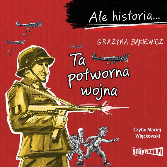 okładka Ale historia... Ta potworna wojnaaudiobook | MP3 | Grażyna Bąkiewicz