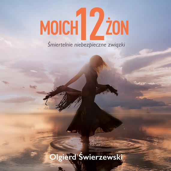 okładka Moich 12 żonaudiobook | MP3 | Olgierd  Świerzewski