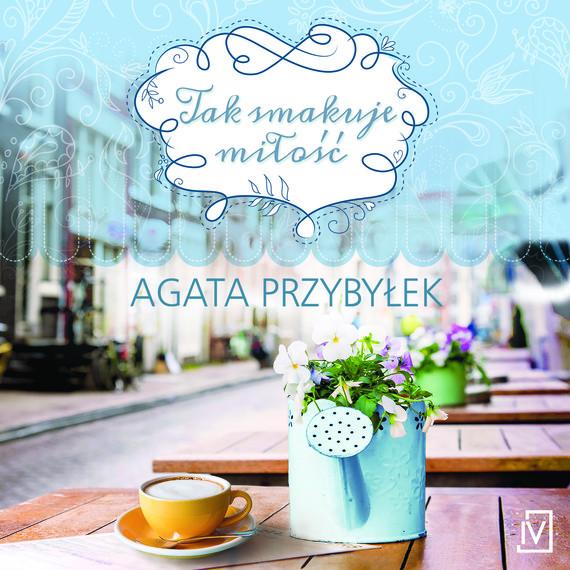 okładka Tak smakuje miłośćaudiobook | MP3 | Agata Przybyłek