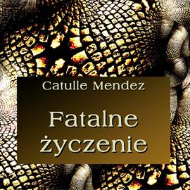 okładka Fatalne życzenieaudiobook | MP3 | Catulle Mendes