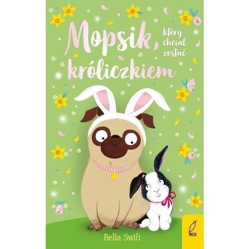 okładka Mopsik który chciał zostać króliczkiem, Książka | Swift Bella