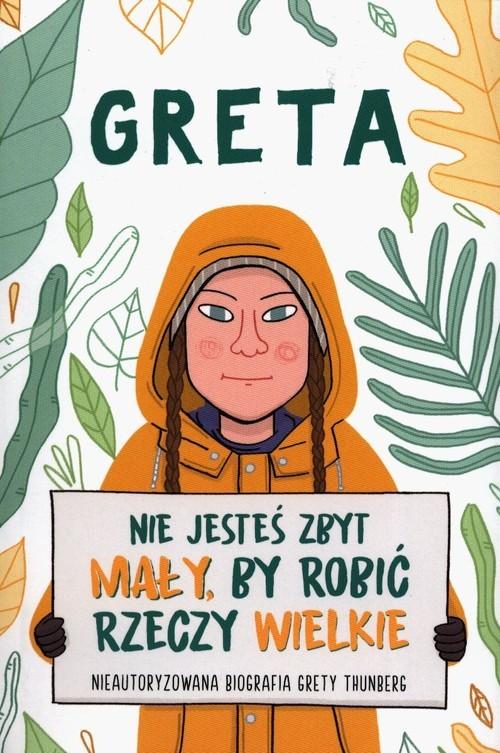 okładka Greta Nie jesteś zbyt mały by robić rzeczy wielkie Nieautoryzowana biografia Grety Thunberg, Książka | Camerini Valentina