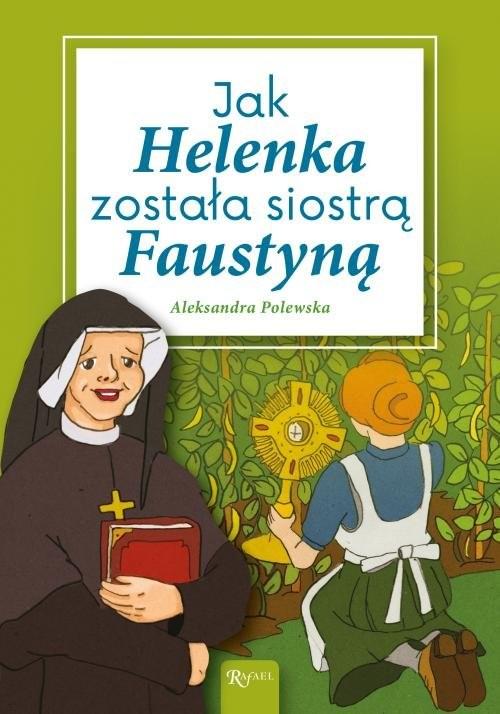 okładka Jak Helenka została siostrą Faustyną, Książka | Aleksandra Polewska