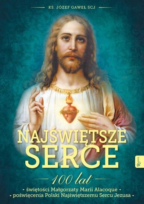okładka Najświętsze Serce 100 lat świętości Małgorzaty Marii Alacoque 100 lat poświęcenia Polski Najświęts, Książka   Gaweł Józef