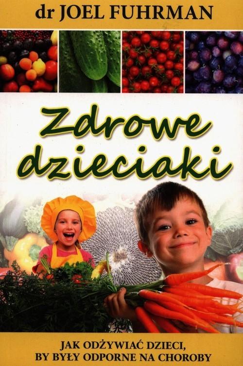 okładka Zdrowe dzieciaki Jak odżywiać dzieci, by były odporne na choroby, Książka | Joel Fuhrman