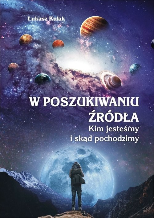 okładka W poszukiwaniu źródła Kim jesteśmy i skąd pochodzimyksiążka      Łukasz  Kulak