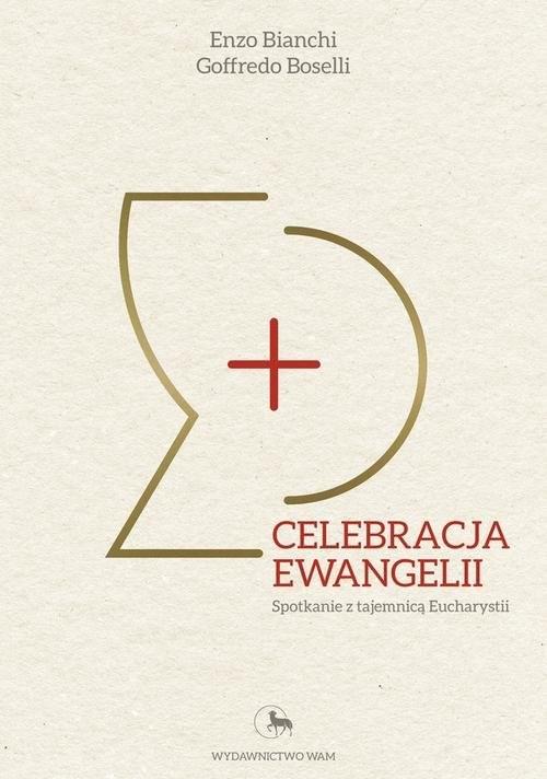 okładka Celebracja Ewangelii Spotkanie z tajemnicą Eucharystii, Książka   Enzo Bianchi, Goffredo Boselli