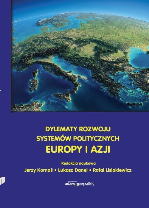 okładka Dylematy rozwoju systemów politycznych Europy i Azji, Książka | Kornaś Jerzy (red.), Łukasz Danel, Lisiakiewicz Rafał