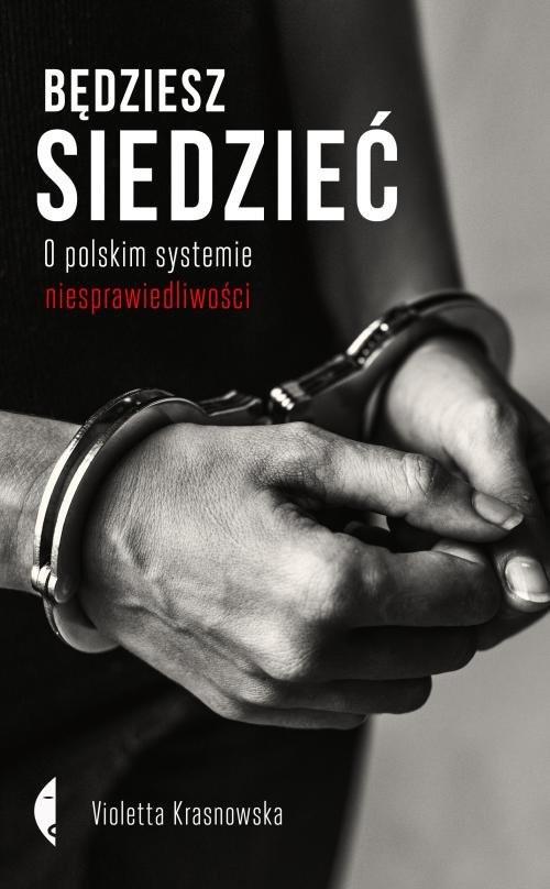 okładka Będziesz siedzieć O polskim systemie niesprawiedliwości, Książka | Krasnowska Violetta