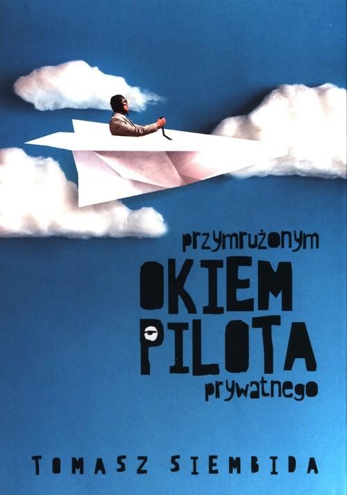 okładka Przymrużonym okiem pilota prywatnego, Książka | Siembida Tomasz