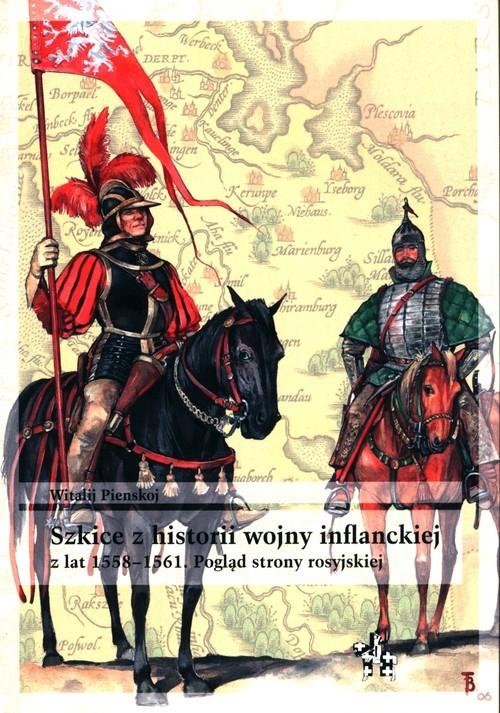 okładka Szkice z historii wojny inflanckiej z lat 1558-1561. Pogląd strony rosyjskiej, Książka | Pienskoj Witalij