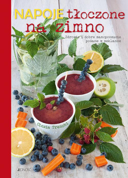 okładka Napoje tłoczone na zimno Zdrowie i dobre samopoczucie zamknięte w szklance, Książka | Trenchi Cinzia
