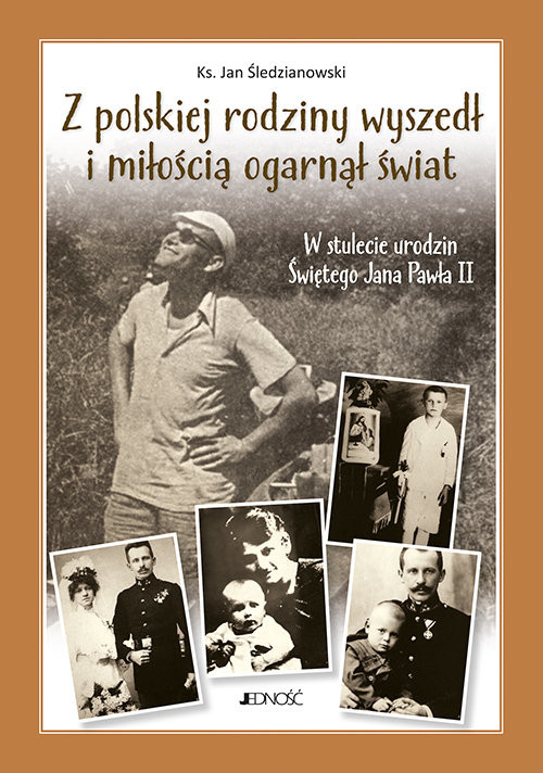 okładka Z polskiej rodziny wyszedł i miłością ogarnął świat W stulecie urodzin Świętego Jana Pawła II, Książka | Jan Śledzianwski, ks.